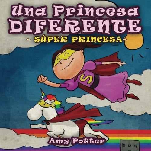 Una Princesa Diferente - Super Princesa (libro infantil ilustrado) - 9781505424638