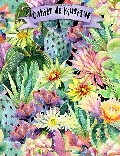 Cahier de Musique: A4 - 108 pages - 12 portÃes par pages - Plantes - Cactus - couverture souple glossy - musicbook cactus flowers plants - chant - musicien - compostion par Mes Notebooks Licorne