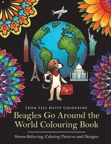Beagles Go Around the World Colouring Book: Beagle Colouring Book - Perfect Beagle Gifts Idea for Adults and Older Kids: Volume 1