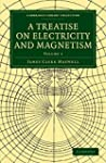 A Treatise on Electricity and Magneti...
