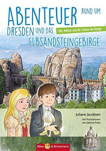 Abenteuer rund um Dresden und das Elbsandsteingebirge: Lilly, Nikolas und die Schätze der Fürsten (Lilly und Nikolas)