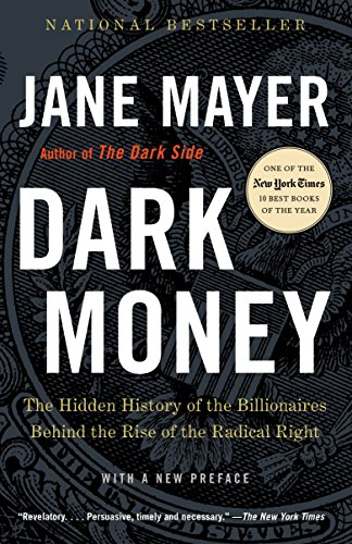 Dark Money: The Hidden History of the Billionaires Behind the Rise of the Radical Right por Jane Mayer