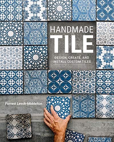 Handmade Tile: Design, Create, and Install Custom Tiles (Keramik-backsplash)