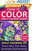 #2: How To Color Adult Coloring Books - Adult Coloring 101: Learn Easy Tips Today. How To Color For Adults, How To Color With Colored Pencils, Step By Step ... How To Color With Colored Pencils And More)