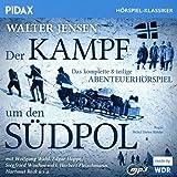 Der Kampf um den Südpol / Das komplette 8-teilige Abenteuerhörspiel von Walter Jensen (Pidax Hörspiel-Klassiker)