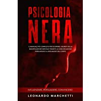 Psicologia Nera: Il Manuale Più Completo per Scoprire i Segreti della Manipolazione Mentale tramite la Comunicazione…