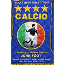 Calcio: A History of Italian Football by John Foot (2007-10-01)