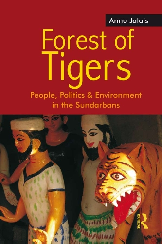 Forest of Tigers: People, Politics and Environment in the Sundarbans por Annu Jalais