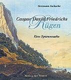 Caspar David Friedrichs Rügen: Eine Spurensuche