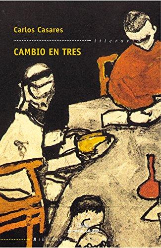 Cambio en tres (Biblioteca Carlos Casares) (Galician Edition) por Carlos Casares