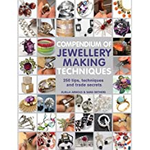 Compendium of Jewellery Making Techniques: 200 Tips, Techniques and Trade Secrets by Xuella Arnold;Sara Withers(1904-06-30)
