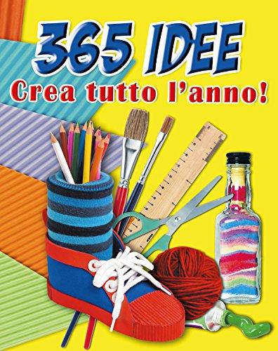 365 idee. Crea tutto l'anno! Ediz. illustrata (Leggo e imparo)