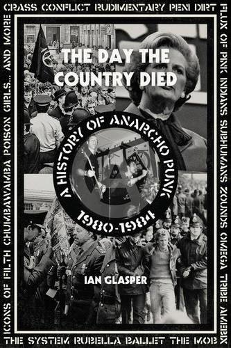 The Day The Country Died: A History of Anarcho Punk 1980-1984 por Ian Glasper