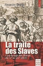 La traite des Slaves - L'esclavage des Blancs du VIIIe au XVIIIe siècle de Alexandre Skirda