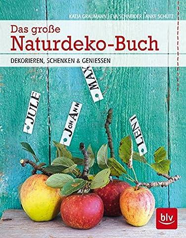 Das große Naturdeko-Buch: Dekorieren, schenken & genießen