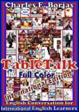 Table Talk International Edition: English Conversation For International English Learners Full Color