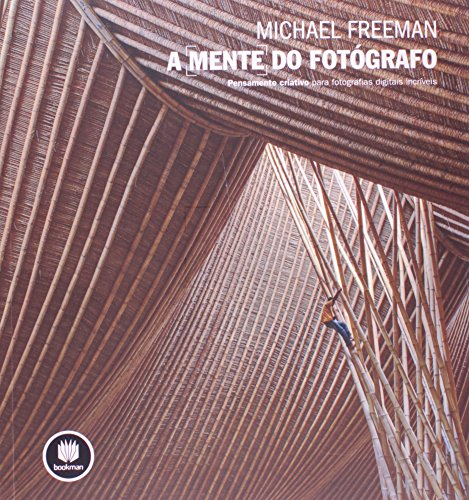 A mente do fotógrafo. pensamento criativo para fotografias digitais incríveis (em portuguese do brasil)