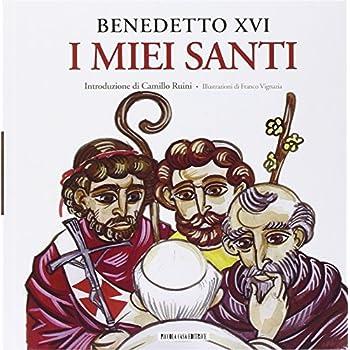I Miei Santi. Interventi Del Santo Padre Su San Giuseppe, San Benedetto E Sant'agostino