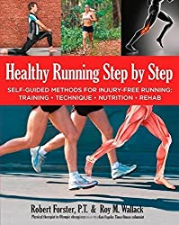 Healthy Running Step by Step: Self-Guided Methods for Injury-Free Running: Training - Technique - Nutrition - Rehab by Forster, Robert, Wallack, Roy (2014) Paperback