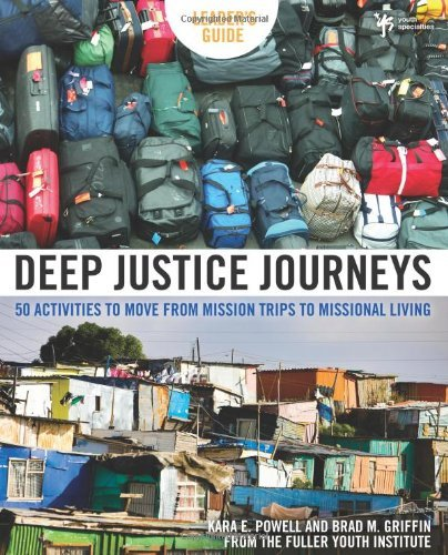 Deep Justice Journeys Leader's Guide: 50 Activities to Move from Mission Trips to Missional Living (Youth Specialties (Paperback)) by Kara E. Powell (2009-05-04)