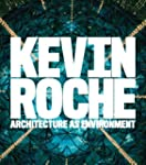 Kevin Roche - Architecture as Environ...