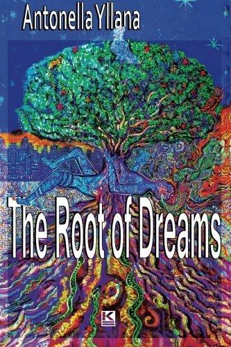 The Root of Dreams by Antonella Yllana (2014-12-22)