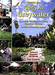 Create an Oasis with Greywater: Choosing, Building, and Using Greywater Systems, Includes Branched Drains by Art Ludwig (2006-09-01)