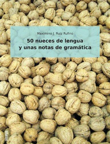50 Nueces De Lengua Y Unas Notas De Gramatica por Maximino J. Ruiz Rufino