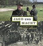 Jagd und Macht: Die Geschichte des Jagdreviers Schorfheide - Helmut Suter, Burghard Ciesla