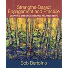 Strengths-Based Engagement and Practice: Creating Effective Helping Relationships by Bob A. Bertolino (2009-02-06)