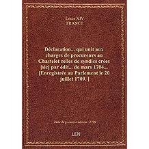 Déclaration... qui unit aux charges de procureurs au Chastelet celles de syndics crées [sic] par édi