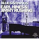Earl Hines & Jimmy Rushing : Blues & Things by Earl Hines & Jimmy Rushing : Blues & Things (2000-02-21)