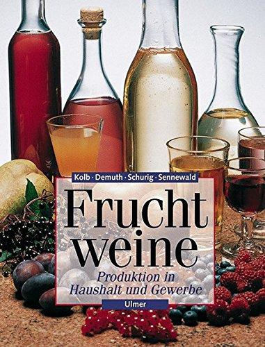 Fruchtweine: Produktion in Haushalt und Gewerbe (Ulmer Fachbücher)