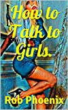 How to Talk to Girls.: RELATIONSHIP ADVICE FOR MEN. Available to download on amazon kindle discover pua secrets to attract beautiful women everywhere. ... attract and seduce women (English Edition)