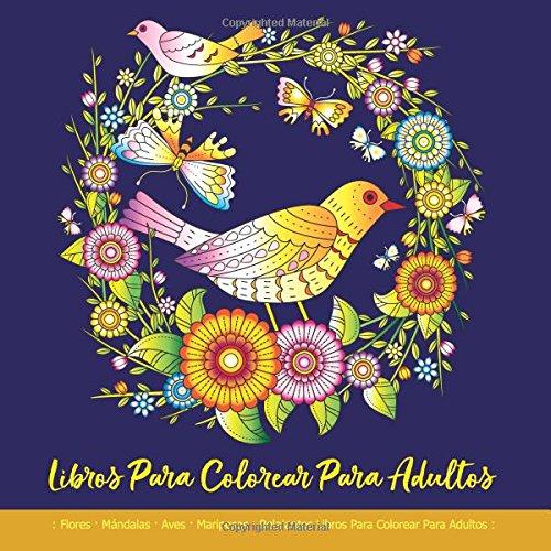 Libros Para Colorear Para Adultos: Flores · Mándalas · Aves · Mariposas : Relajantes Libros Para Colorear Para Adultos: Mandalas Para Colorear ... De Colorear Para Adultos Flores: Antiestrés