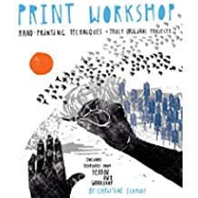 Print Workshop: Hand-Printing Techniques and Truly Original Projects