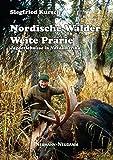 Nordische Wälder - Weite Prärie: Jagderlebnisse in Nordamerika