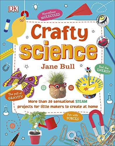 Crafty Science: More than 20 Sensational STEAM Projects to Create at Home por Jane Bull