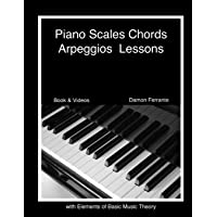 Piano Scales, Chords & Arpeggios Lessons with Elements of Basic Music Theory: Fun, Step-By-Step Guide for Beginner to…