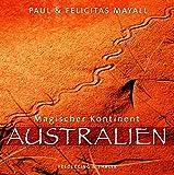 Magischer Kontinent Australien - Felicitas Mayall