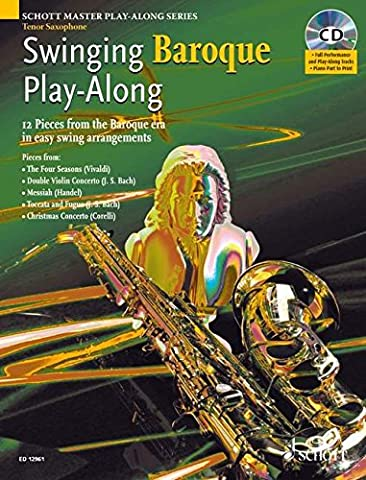 Swinging Baroque Play-Along: 12 Stücke aus dem Barock in einfachen Swing-Arrangements. Tenor-Saxophon. Ausgabe mit CD.: 12 Pieces from the Baroque Era ... (Schott Master Play-Along Series)