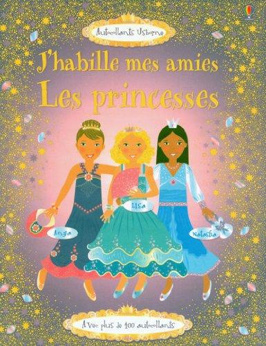 J'HABILLE MES AMIES PRINCESSES par Fiona Watt