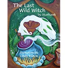 The Last Wild Witch: An ECO-Fable for Kids and Other Free Spirits