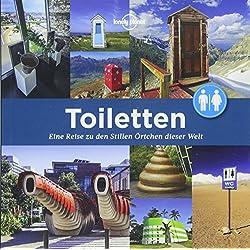 Toiletten: Eine Reise zu den Stillen Örtchen dieser Welt (Lonely Planet Reisebildbände)
