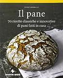 Il pane. 70 ricette classiche e innovative di pani fatti in casa. Ediz. illustrata