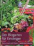 Der Biogarten für Einsteiger: Basiswissen und Praxis