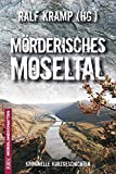 Mörderisches Moseltal: Kriminelle Kurzgeschichten (Mordlandschaften)