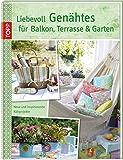 Liebevoll Genähtes für Balkon, Terrasse und Garten: Neue und inspirierende Nähprojekte