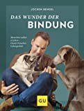 Das Wunder der Bindung: Menschen wollen erziehen - Hunde brauchen Geborgenheit (GU Tier Spezial)