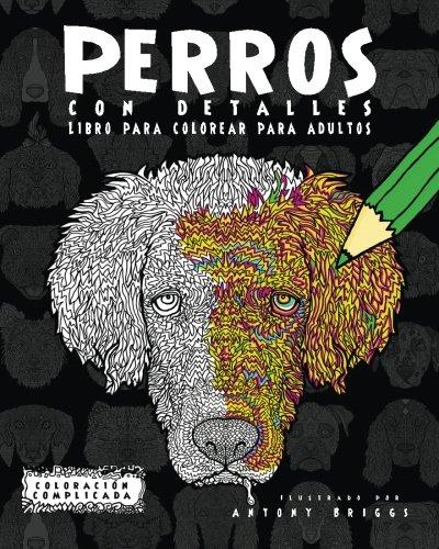 Perros con Detalles: Libro para colorear para adultos (Coloración Complicada) por Coloración Complicada